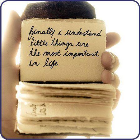 """""""Finalmente he comprendido que las pequeñas cosas son lo más importante de la vida"""""""