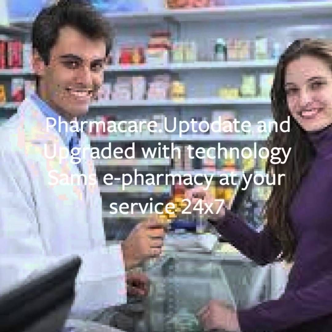 Uptodate and Upgraded with technology Sams e-pharmacy at your service 24x7