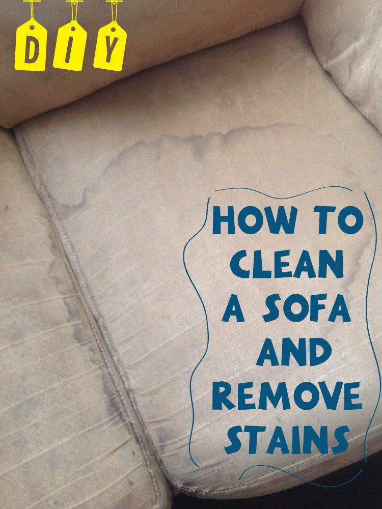 How To Clean A Sofa And Remove Stains | Limpieza | Pinterest | Remove Stains,  Household And Clean Freak