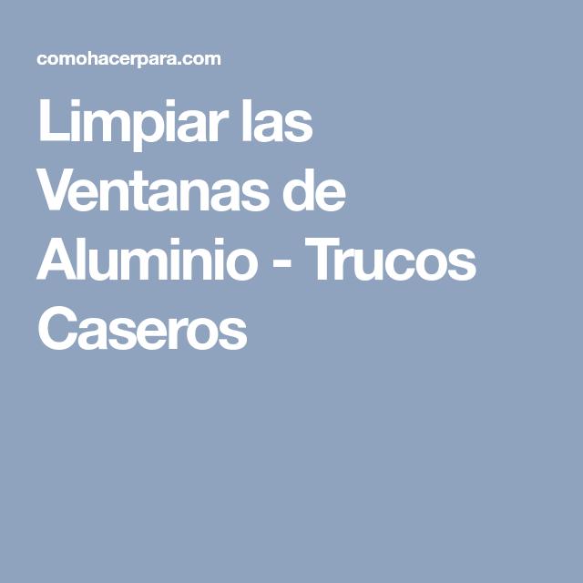 Limpiar las Ventanas de Aluminio - Trucos Caseros | Limpiar ventanas ...
