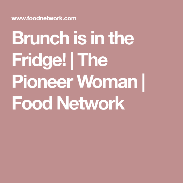 Brunch is in the Fridge!