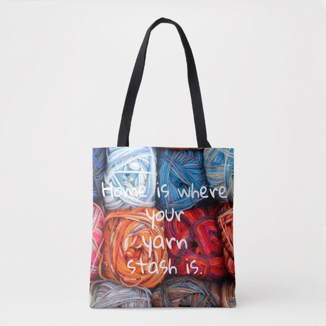 Photo of Colorful/ Home is where your yarn stash is Tote Bag | Zazzle.com