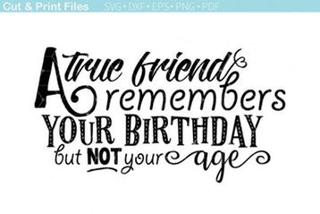 A true friend remembers your birthday, but not your age By TNT