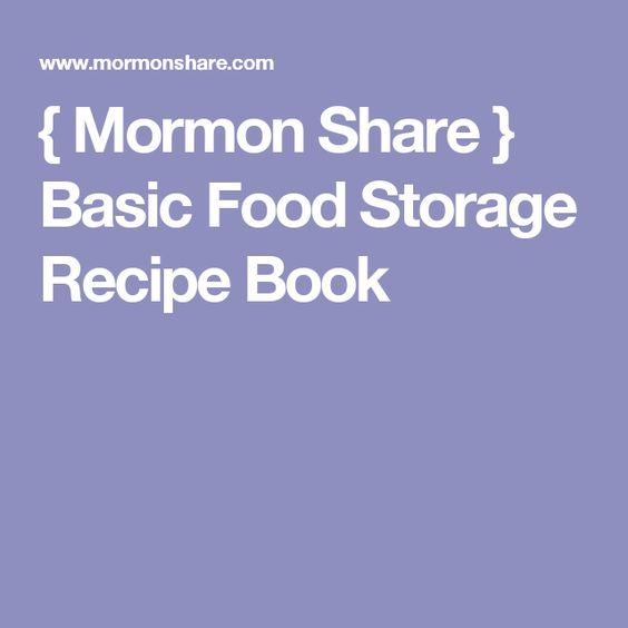 I found this awesome document online back in January Itu0027s a list of seventy food storage recipes that ONLY use the items included in the churchu0027s one  sc 1 st  Pinterest & Mormon Share  Basic Food Storage Recipe Book | Food storage recipes ...