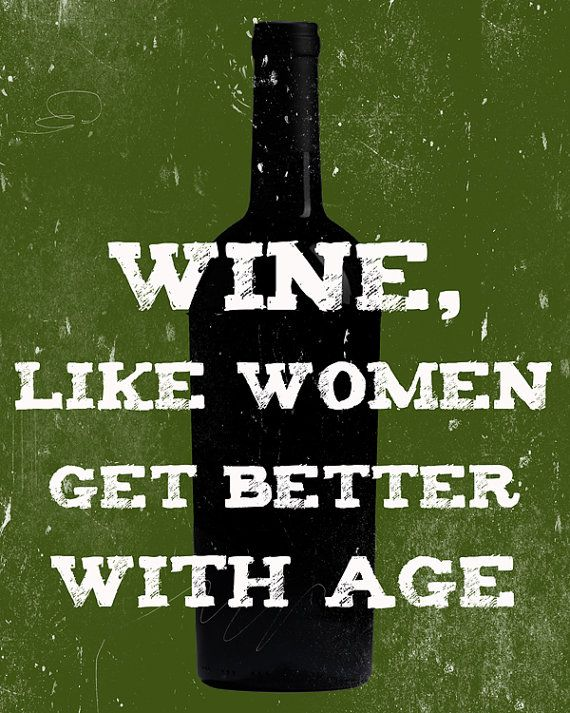 Should Actually Read Women Like Wine Get Better With Age Wine