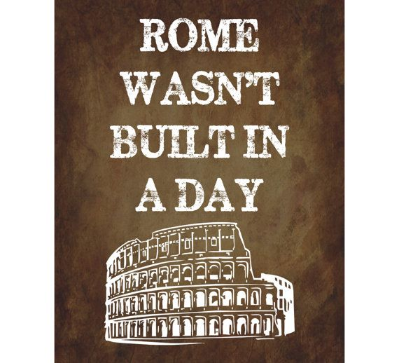 rome was not built in a day proverb expansion