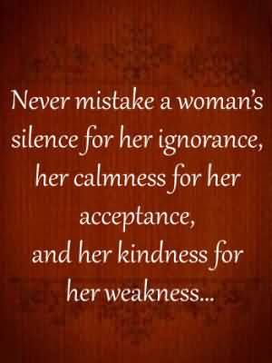 Never Mistake A Woman S Silence For Her Ignorance Acceptance