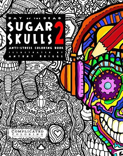 Day of the Dead - Sugar Skulls 2: Anti-Stress Coloring Book ...