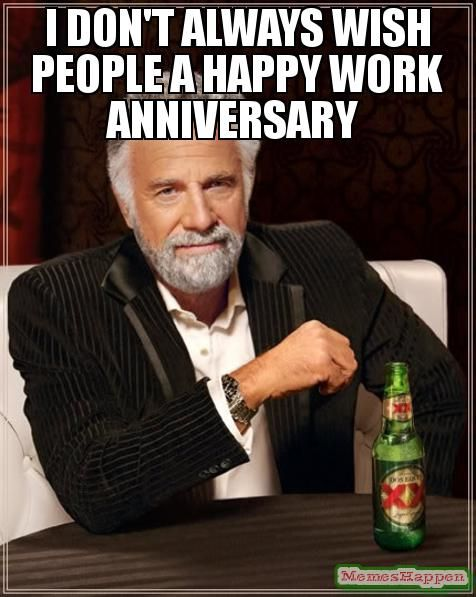 I don t always wish people a happy work anniversary