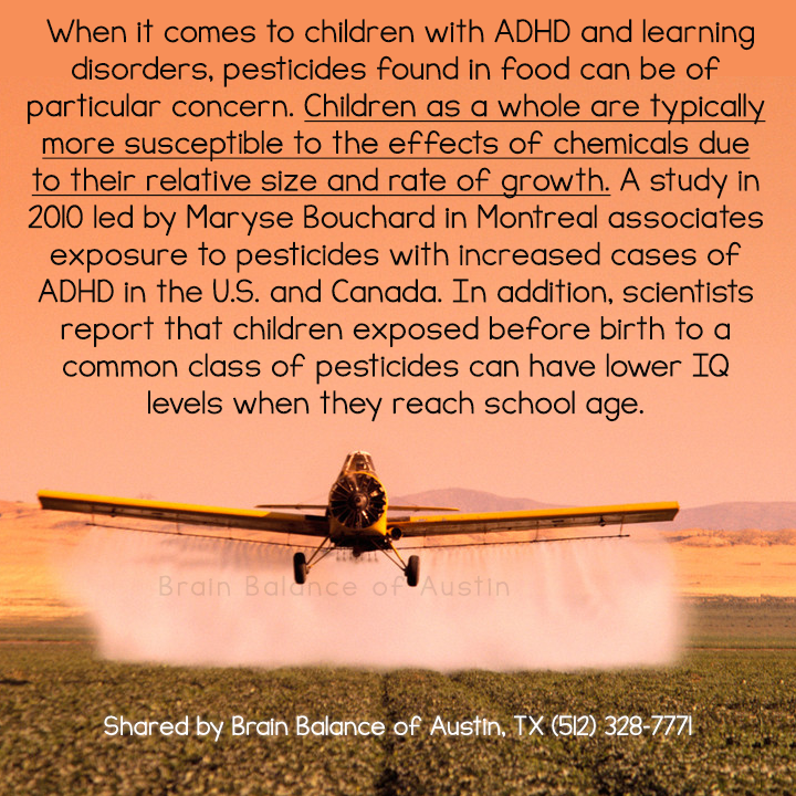 When it comes to #children with #ADHD and #learningdisorders, #pesticides found in #food can be of particular concern. Children as a whole are typically more susceptible to the effects of #chemicals due to their relative size and rate of #growth. In addition, #scientists report that children exposed before #birth to a common class of pesticides can have lower #IQ levels when they reach #school age. #addressthecause #brainbalance #afterschoolprogram