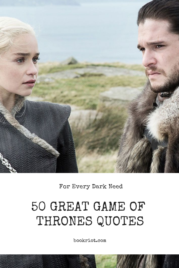 50 Game of Thrones Quotes For Every Dark Need Game of