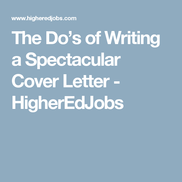 The DoS Of Writing A Spectacular Cover Letter  Higheredjobs