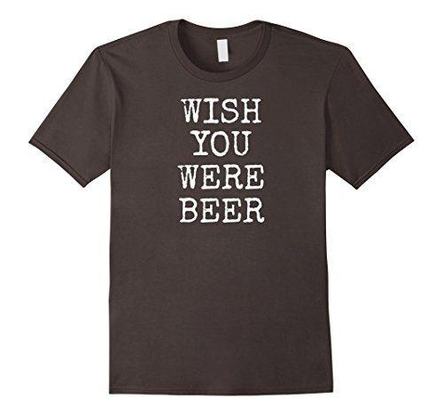 Wish You Were #Beer T-shirt. .. https://www.amazon.com/dp/B01K1F64TY/ref=cm_sw_r_pi_dp_x_FBFRxb0Q0P52A