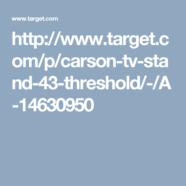 http://www.target.com/p/carson-tv-stand-43-threshold/-/A-14630950
