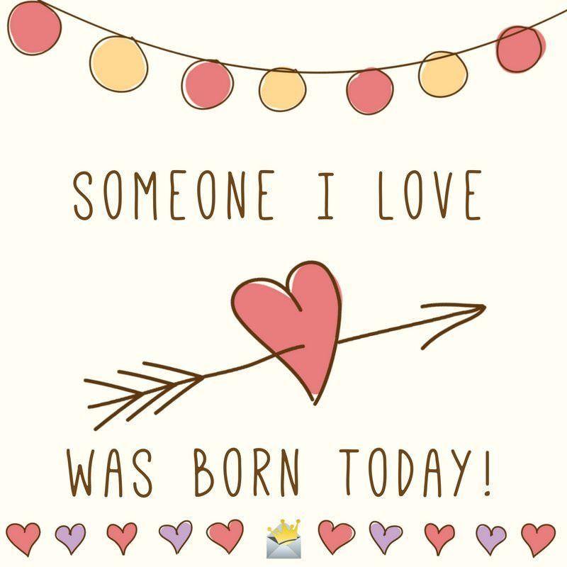 Someone I love was born today! Happy Birthday. | Cute ...
