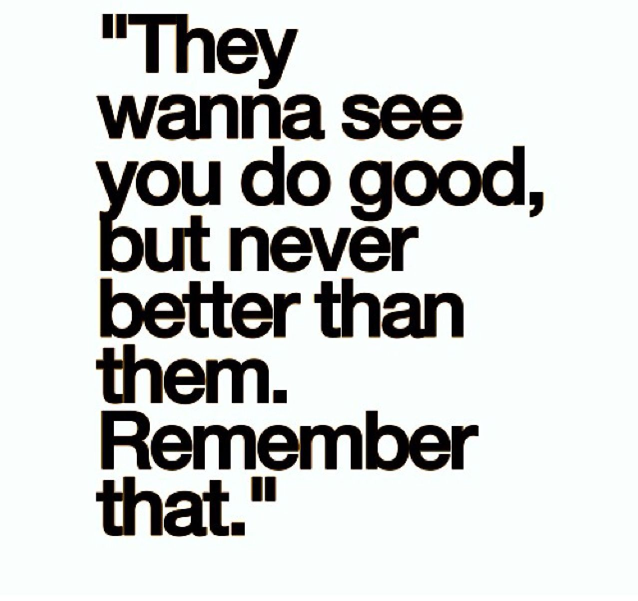 Remember that....