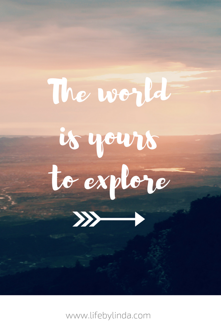 The World Is Yours To Explore Life By Linda Travel Blogger
