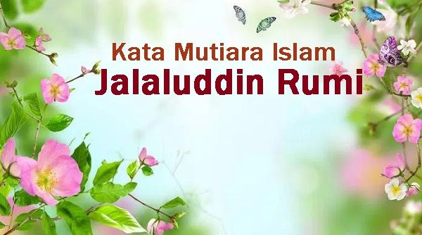 Artikel Ini Memuat Kumpulan Kata Mutiara Islam Kata Bijak Islam Dan Puisi Puisi Indah Dari Jalaluddin Rumi Banyak Memu Kata Kata Motivasi Motivasi Kata Kata