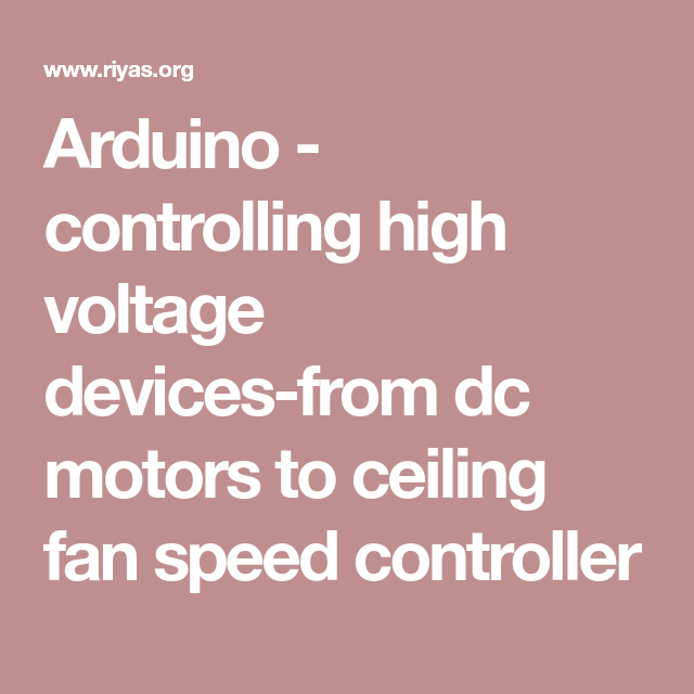 Arduino - controlling high voltage devices-from dc motors to ceiling