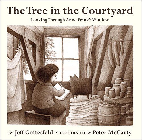 The Tree In The Courtyard Looking Through Anne Frank S Window Jeff Gottesfeld Peter Mccarty 9780385753975 Amazon C Anne Frank Picture Book Childrens Books