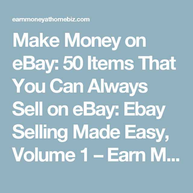 Make money on ebay 50 items that you can always sell on for What can i make at home to sell online