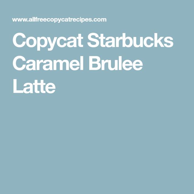Copycat Starbucks Caramel Brulee Latte