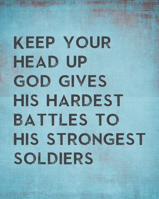 God Gives His Hardest Battles To His Strongest Soldiers Quotes