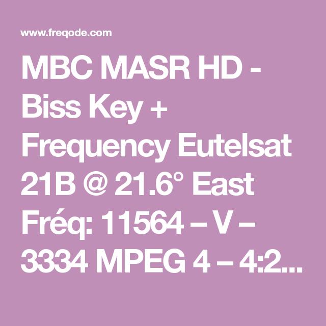 Mbc Masr Hd Biss Key Frequency Eutelsat 21b 21 6 East Freq 11564 V 3334 Mpeg 4 4 2 0 Hdtv Id Feed Hd Mbc Si Frequencies Key Hdtv
