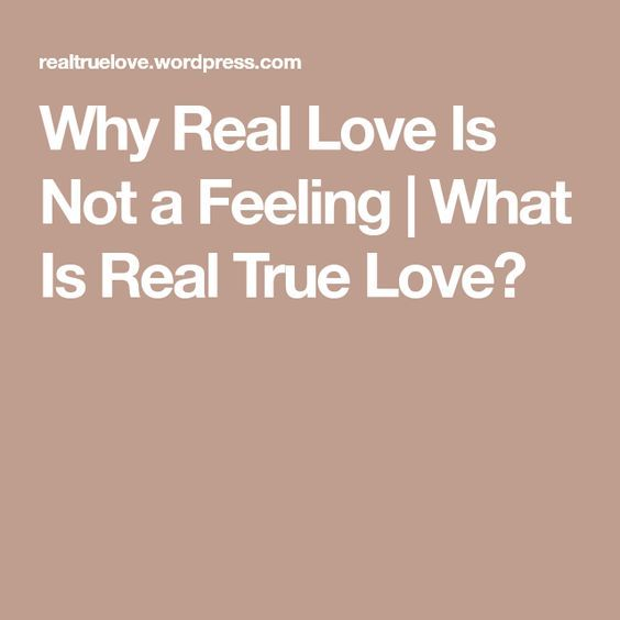 Why Real Love Is Not a Feeling | Real love, Feelings, Love
