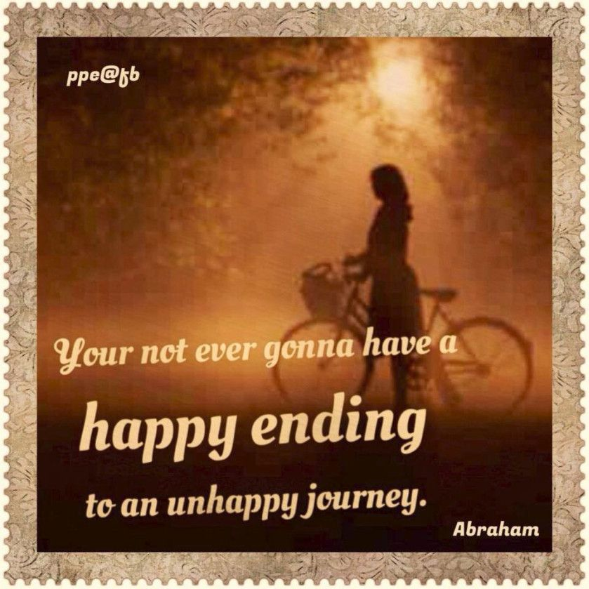 Quotes About Unhappiness: Your Not Ever Gonna Have A Happy Ending To An Unhappy