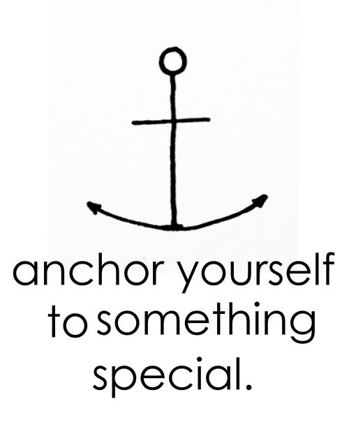 Anchor Love Quotes Captivating Anchor Yourself To Something Special  Quotes For The Heart And
