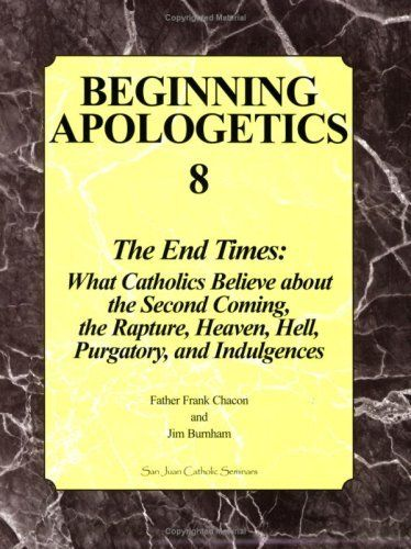 Beginning Apologetics 8: The End Times - What Catholics Believe about the Second Coming, the Rapture, Heaven, Hell, Purgatory, and Indulgences, http://www.amazon.com/dp/193008420X/ref=cm_sw_r_pi_awdm_wdc8tb0HY21C8