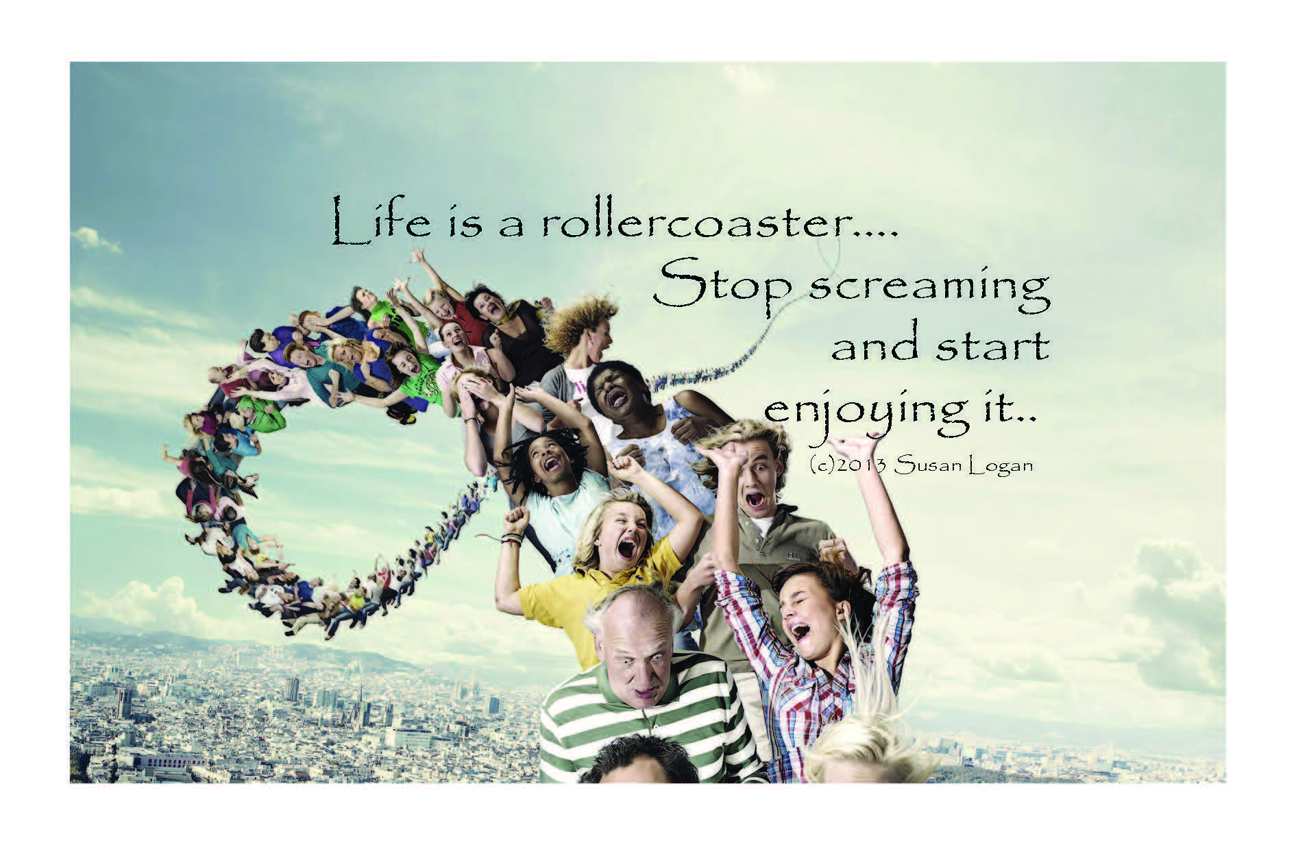 Life is a rollercoaster… Stop screaming and start enjoying