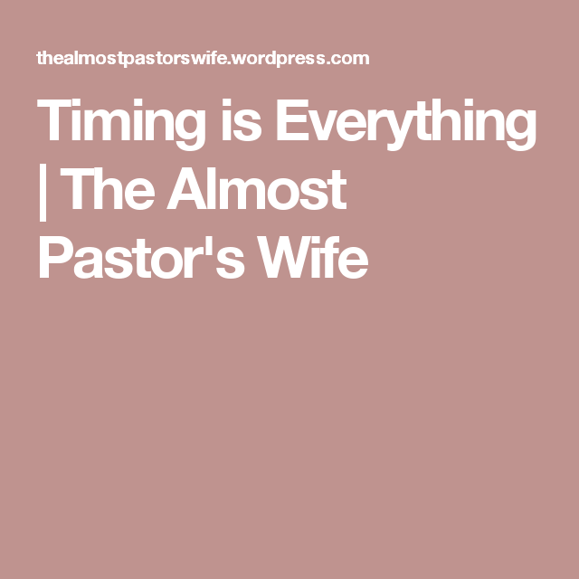 Timing is Everything | The Almost Pastor's Wife