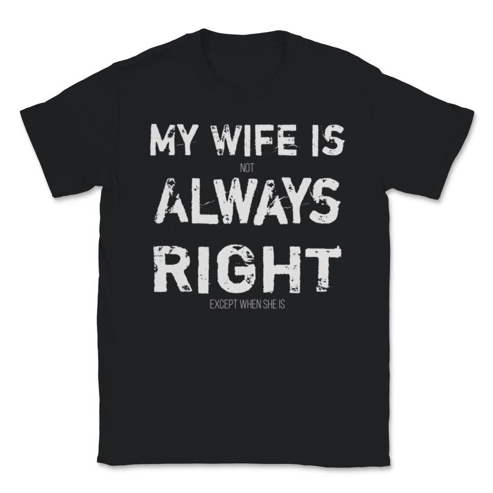 Funny Husband My Wife is (not) Always Right Unisex T-Shirt - Black / M