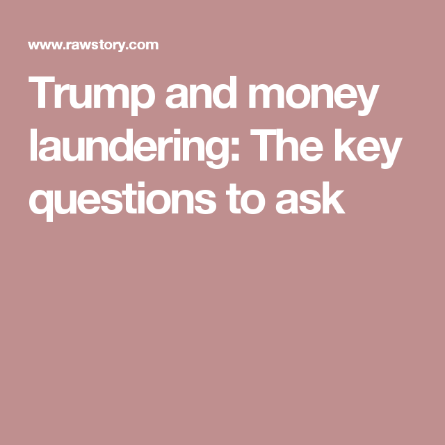 Trump and money laundering: The key questions to ask   Current ...
