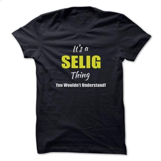 Its a SELIG Thing Limited Edition - #country hoodie #cowl neck hoodie. ORDER HERE => https://www.sunfrog.com/Names/Its-a-SELIG-Thing-Limited-Edition.html?68278
