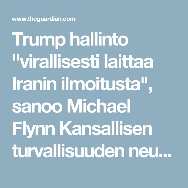"""Trump hallinto """"virallisesti laittaa Iranin ilmoitusta"""", sanoo Michael Flynn Kansallisen turvallisuuden neuvonantaja kysymyksiä lausuman Iranin viimeaikaiset toimet asiantuntija varoittaa Valkoinen talo """"voi törmätä sotaan"""" Toista videopelata Nykyinen aika 00:00 / Kesto Aika 01:06 Loaded  : 0% Progress  : 0% Koko näyttömykkä  Valkoinen talo tuo Iranin ilmoitustaululla """"yli ohjus testi Jaa LinkedInissä Jaa Pinterest Jaa Google+ kiinni  Tämä artikkeli on yksi kuukausi vanha osakkeet 13096…"""