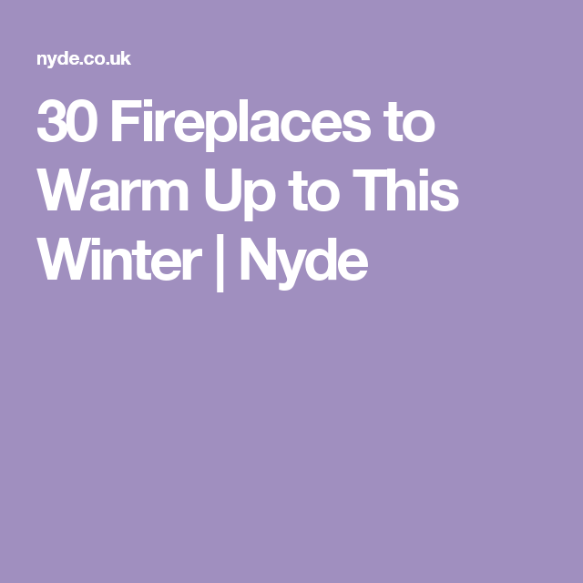 30 Fireplaces to Warm Up to This Winter   Nyde