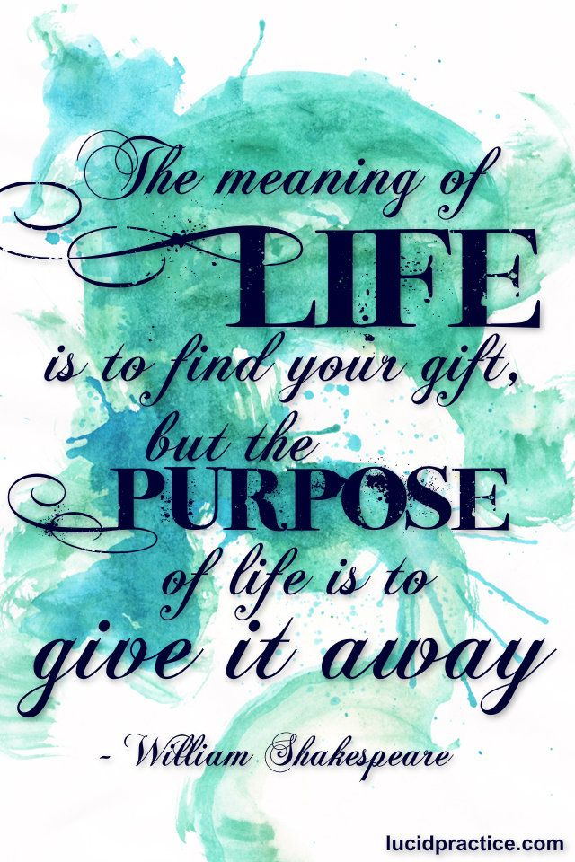 """William Shakespeare Famous Quotes And Meanings: """"The Meaning Of Life Is To Find Your Gift, But The Purpose"""