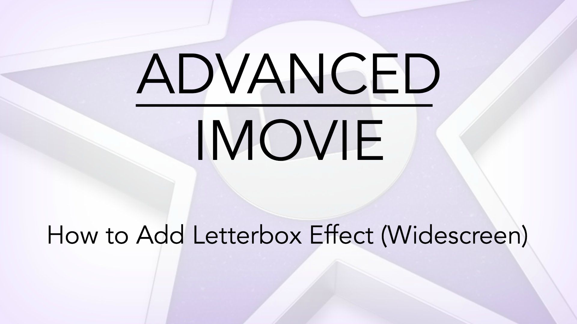 Advanced iMovie: How to Add Letterbox Effect (Widescreen) | iMovie ...