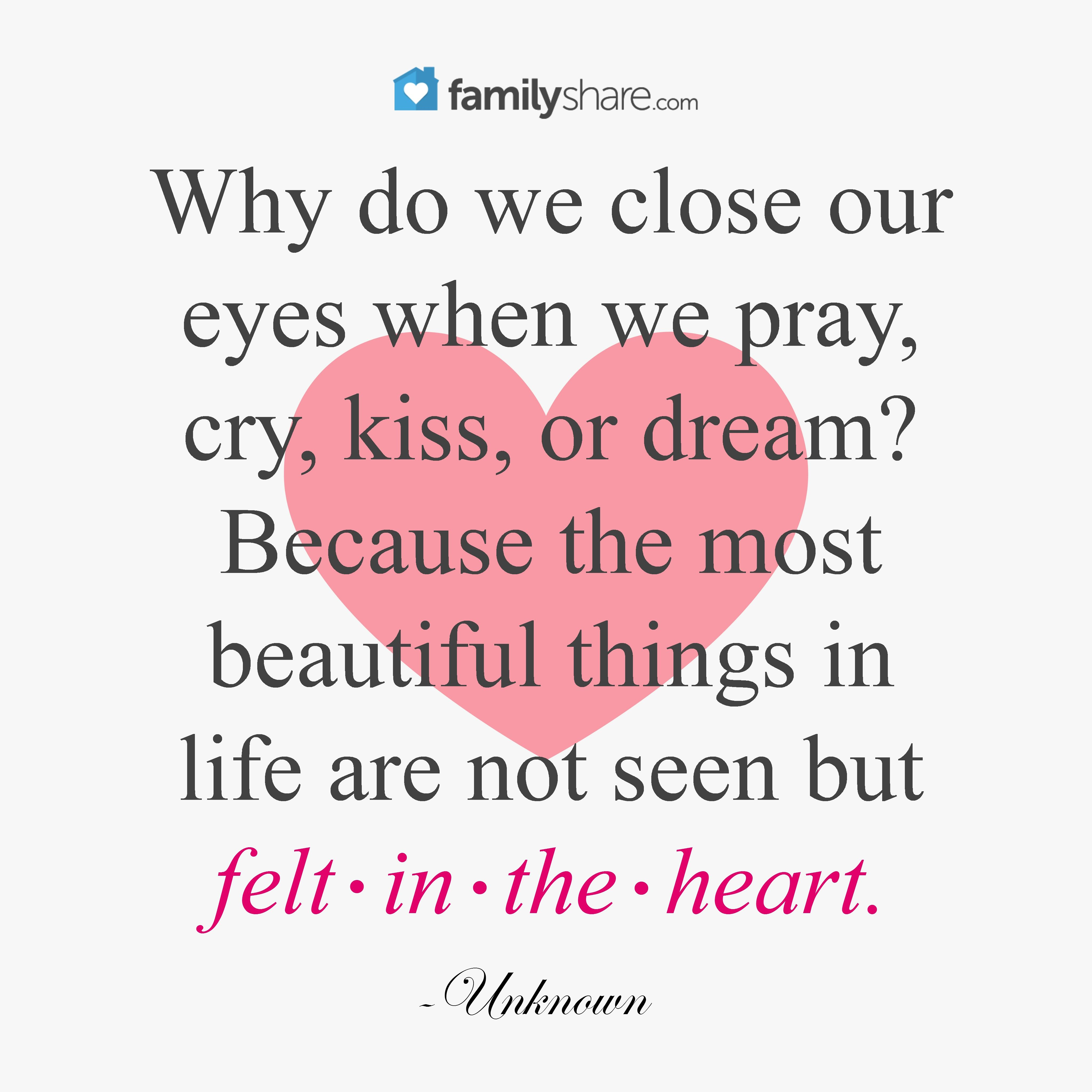 Why Do We Close Our Eyes When We Pray Cry Kiss Or Dream Because The Most Beautiful Things In Life Are Not Seen But F Kissing Quotes Life Quotes Pray Quotes