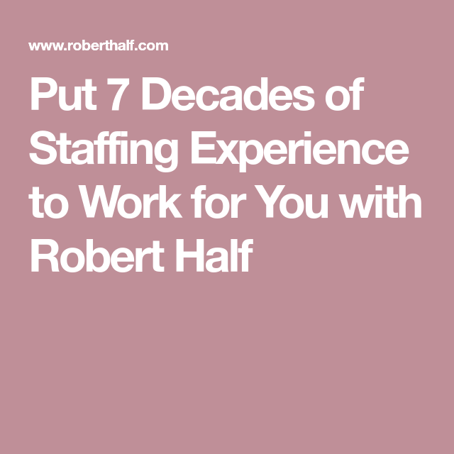 Put 7 Decades Of Staffing Experience To Work For You With Robert Half Find A Job Staffing Agency Robert Half