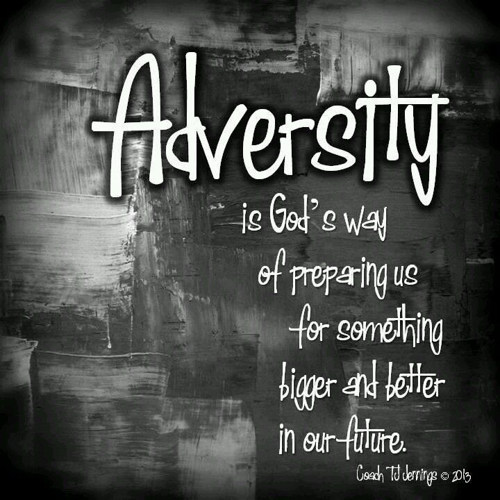 Adversity now, something much better later... :)
