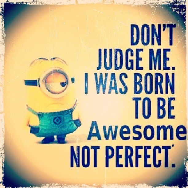 Don't judge me i was born to be awesome not perfect #Dont #judge #me #I #was #born #to #be #awesome #not #perfect #minionfacts #minion #igminion #despicsbleme #istayfamous #followme #and #Ill #followback #instantly