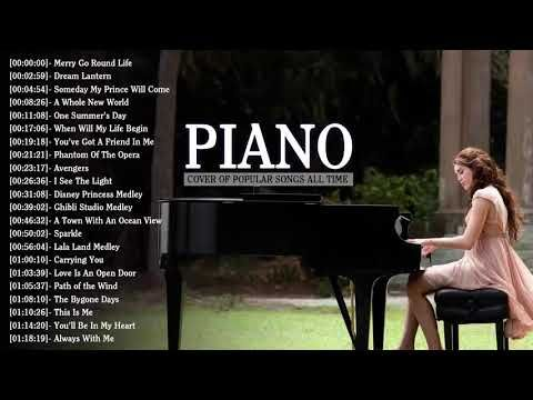 Top 50 Piano Covers Of Popular Songs All Time Best Instrumental Piano Covers All Time Youtube All About Time Songs Piano Cover