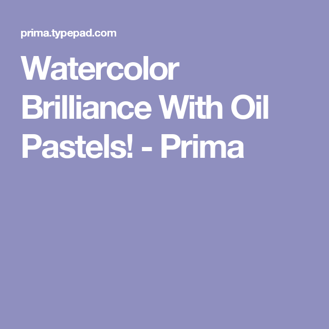 Watercolor Brilliance With Oil Pastels! - Prima