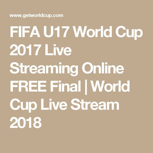 FIFA U17 World Cup 2017 Live Streaming Online FREE Final World - career live