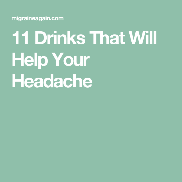 11 Drinks That Will Help Your Headache