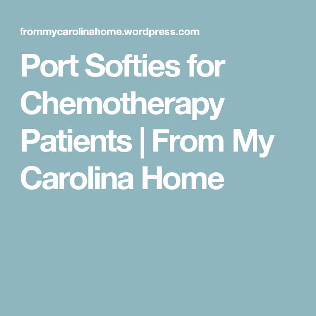 Port Softies for Chemotherapy Patients | From My Carolina Home